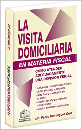 LA VISITA DOMICILIARIA EN MATERIA FISCAL 2018: Como atender adecuadamente una revisión fiscal (Spanish