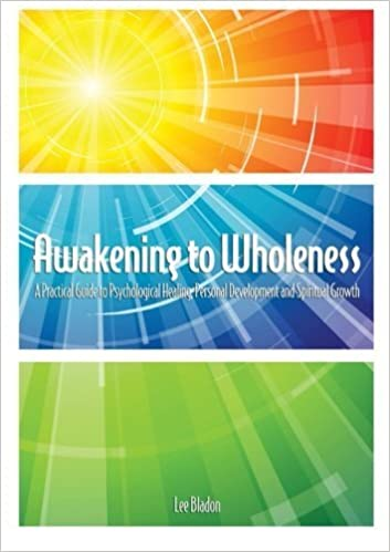 Awakening to Wholeness: A Practical Guide to Psychological Healing, Personal Development and Spiritual Growth by Lee Bladon (2015-07-14)