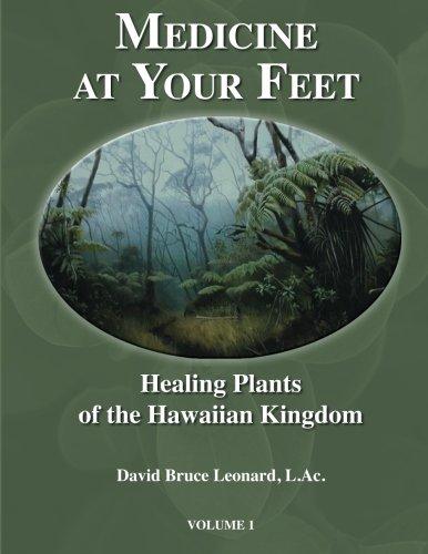 Medicine at Your Feet: Healing Plants of the Hawaiian Kingdom (Volume 1)