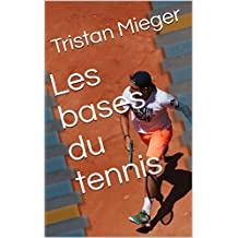 Les bases du tennis (French Edition)