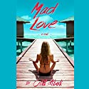 Mad Love: A Novel Audiobook by Colet Abedi Narrated by Jessica Almasy