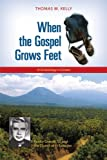 When the Gospel Grows Feet, Thomas M. Kelly, 0814680771