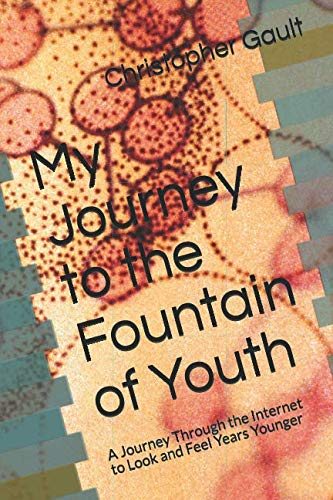 51fGbjEZCrL - My Journey to the Fountain of Youth: A Journey Through the Internet to Look and Feel Years Younger