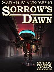 Sorrow's Dawn - Echo's Voice: Episode VI