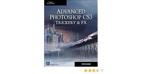 Advanced Photoshop CS3 Trickery & FX
