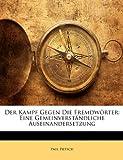 Der Kampf Gegen Die Fremdwörter: Eine Gemeinverständliche Auseinandersetzung, Paul Pietsch, 1141797380