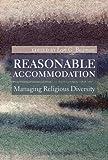 Reasonable Accommodation: Managing Religious Diversity, , 0774822767