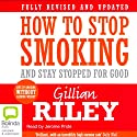 How to Stop Smoking and Stay Stopped for Good Audiobook by Gillian Riley Narrated by Jerome Pride