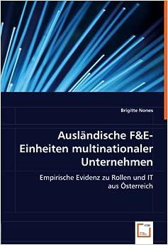 Ausländische F&E-Einheiten multinationaler Unternehmen: Empirische Evidenz zu Rollen und IT aus Österreich