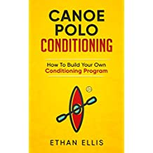 Canoe Polo Conditioning: How To Build Your Own Conditioning Program