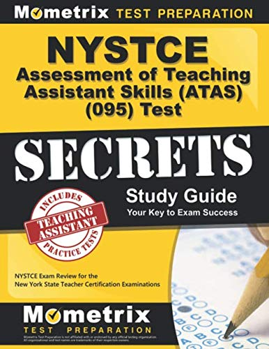 NYSTCE Assessment of Teaching Assistant Skills (ATAS) (095) Test Secrets Study Guide: NYSTCE Exam Review for the New York State Teacher Certification - Assessment Test Skills