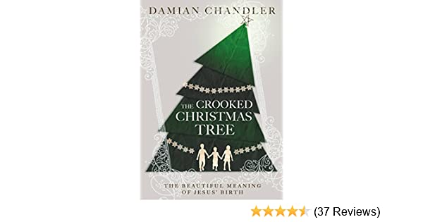 the crooked christmas tree the beautiful meaning of jesus birth kindle edition by damian chandler religion spirituality kindle ebooks amazoncom