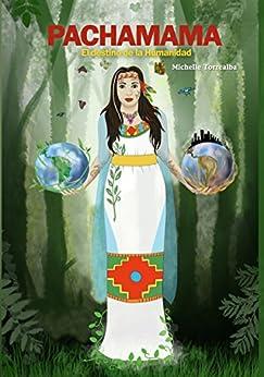 Pachamama: El Destino de la Humanidad (Spanish Edition) by [Torrealba, Michelle]