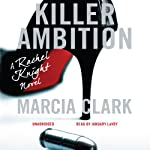 Killer Ambition: A Rachel Knight Novel | Marcia Clark