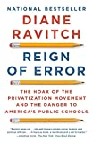 Reign of Error: The Hoax of the Privatization Movement and the Danger to America's Public Schools