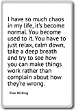 I have so much chaos in my life, it's become no... - Tom Welling quotes fridge magnet, White