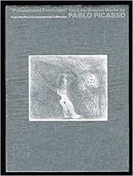 passion and eroticism the late graphic works by pablo picasso from the piero cr
