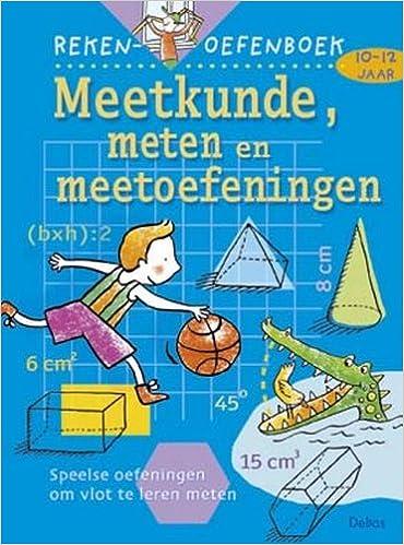 Reken-oefenboek Meetkunde, meten, meetoefeningen (10-12 j.): Leuke en leerzame oefeningen!
