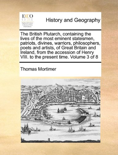 Download The British Plutarch, containing the lives of the most eminent statesmen, patriots, divines, warriors, philosophers, poets and artists, of Great ... VIII. to the present time.   Volume 3 of 8 pdf