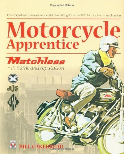 Motorcycle Apprentice: Matchless - in name & reputation by Cakebread, Bill W. A. (2008) Hardcover