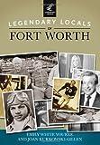 Legendary Locals of Fort Worth, Emily White Youree and Joan Kurkowski-Gillen, 1467101346