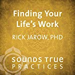 Finding Your Life's Work | Rick Jarow