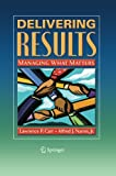 Delivering Results : Managing What Matters, Carr, Lawrence P. and Nanni Jr., Alfred J., 1489984550