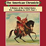 The American Chronicle: A History of the United States - Pre-Columbus to 1877, Part 1 |  Line-in Publishing
