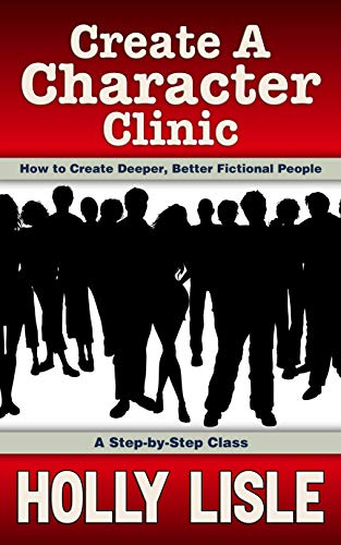 03dbedd8595 Create A Character Clinic: Creating Deeper, Better Fictional People: A  Step-By
