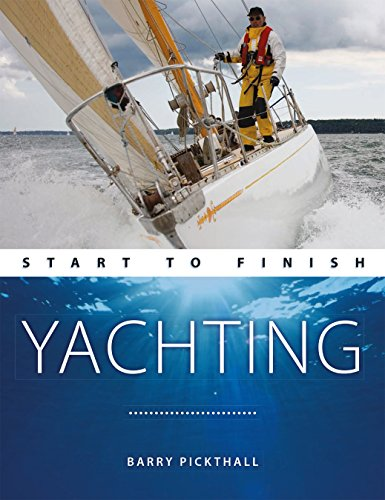 Yachting Start to Finish: From Beginner to Advanced: The Perfect Guide to Improving Your Yachting Skills (Boating: Start to Finish)