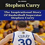 Stephen Curry: The Inspirational Story of Basketball Superstar Stephen Curry | Bill Redban