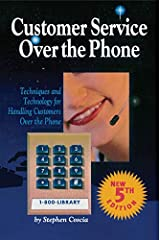 Customer Service Over the Phone: Techniques and Technology for Handling Customers Over the Phone (Telecom Library) Kindle Edition