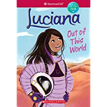 Luciana: Out of This World (American Girl: Girl of the Year 2018, Book 3)