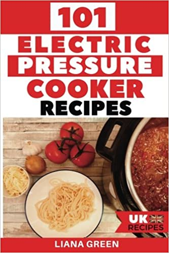 101 electric pressure cooker recipes uk version 101 delicious 101 electric pressure cooker recipes uk version 101 delicious recipes for your electric pressure cooker amazon liana green 9781981242146 books forumfinder Images