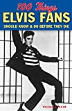 100 Things Elvis Fans Should Know and Do Before They Die, Gillian Gaar, 1600789080