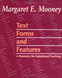 Text Forms and Features : A Resource for Intentional Teaching, Mooney, Margaret E., 1572744561