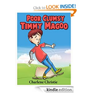 Poor Clumsy Timmy Magoo (A Super Funny Rhyming Book for Children 4 - 8 With 27 Full Color Illustrations!) Charlene Christie and Morissa Schwartz