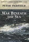 War Beneath the Sea, Peter Padfield, 0471146242