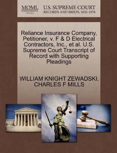 Reliance Insurance Company, Petitioner, v. F & D Electrical Contractors, Inc., et al. U.S. Supreme Court Transcript of Record with Supporting Pleadings (Insurance Reliance)