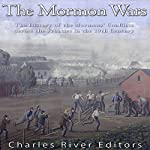 The Mormon Wars: The History of the Mormons' Conflicts Across the Frontier in the 19th Century |  Charles River Editors
