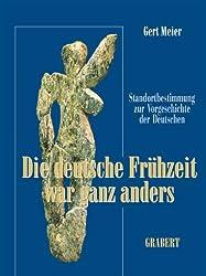 Die deutsche Frühzeit war ganz anders: Bahnbrechende Erkenntnisse revidieren das Bild der deutschen Vorgeschichte