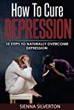 How to Cure Depression: 10 Steps To Naturally Cure Depression