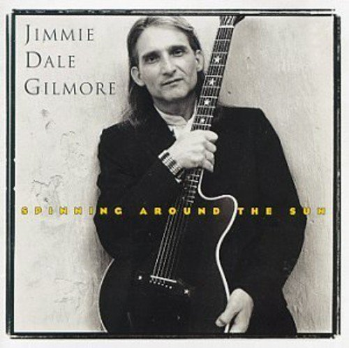 Spinning Around the Sun by Jimmie Dale Gilmore (1993-08-24)