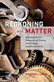 "Matthew L. Jones, ""Reckoning with Matter: Calculating Machines, Innovation, and Thinking about Thinking from Pascal to Babbage"" (U. Chicago Press, 2016)"