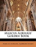 Marcus Aurelius' Golden Book, Marcus Aurelius and Ambrose Swasey, 1141813106