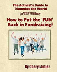 How to Put the 'FUN' Back in Fundraising! (The Activist's Guide to Changing the World for VISTA Volunteers Book 4)