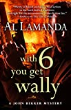 With Six You Get Wally (A John Bekker Mystery)