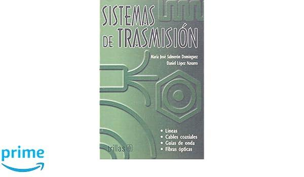Sistemas de trasmision/ Transmission Systems: Lineas, Cables Coaxiales, Guias De Onda, Fibras Apticas (Spanish Edition): Maria Jose Salmeron Dominguez: ...