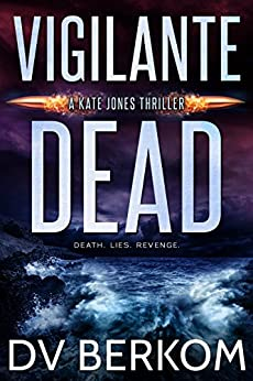 Vigilante Dead: A Kate Jones Thriller by [Berkom, D.V.]