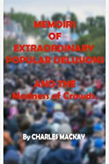 MEMOIRS OF EXTRAORDINARY POPULAR DELUSIONS: AND THE Madness of Crowds Kindle Edition